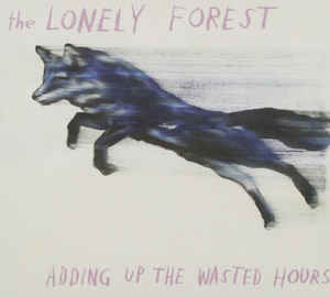 The Lonely Forest - Adding Up the Wasted Hours CD Sealed Digipak